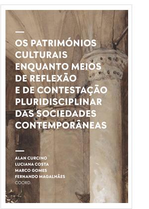 Os Patrimónios Culturais enquanto meios de reflexão e de contestação pluridisciplinar das sociedades contemporâneas
