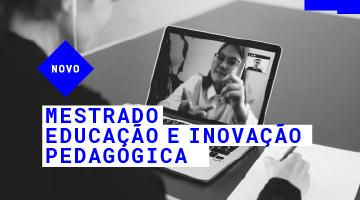 Mestrado em Educação e Inovação Pedagógica – NOVO!
