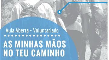 """24 de maio: Aula Aberta – Voluntariado """"As minhas mãos no teu caminho"""""""