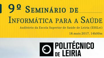 9º Seminário de Informática para a Saúde – 18 de maio > 14h > ESSLei