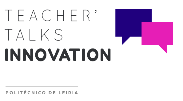 Teacher' Talks: Innovation - Politécnico de Leiria